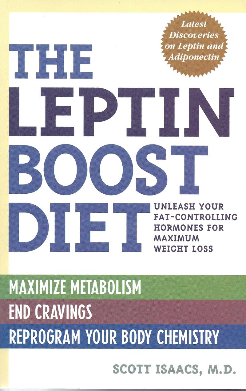 The Leptin Boost Diet: Unleash Your Fat-Controlling Hormones for Weight Loss